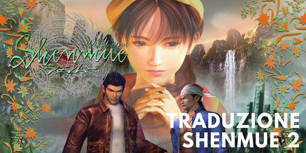 Traduzione Shenmue 2 – Team ShenmueItalia annuncia ufficialmente l'inizio dei lavori